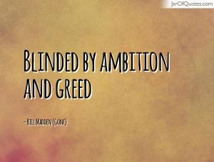 Blinded by Ambition and Greed